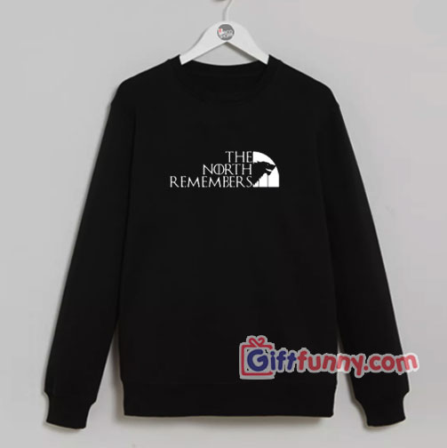 The North Remembers Game Of Thrones Sweatshirt