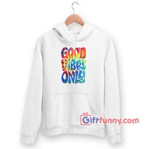 Good Vibes Hoodie 300x300 - Gift Funny Coolest Shirt