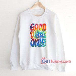 Good Vibes Sweatshirt 300x300 - Gift Funny Coolest Shirt
